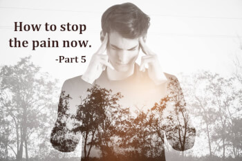 How to Stop the Pain Now! Part 5: The Power to Truly Forgive