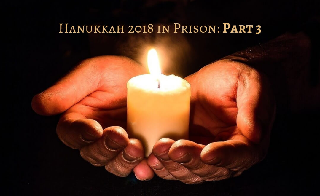 Hanukkah 2018 in Prison: Part 3